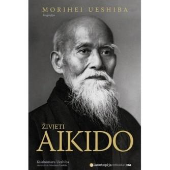 Morihei Ueshiba: Živjeti aikido